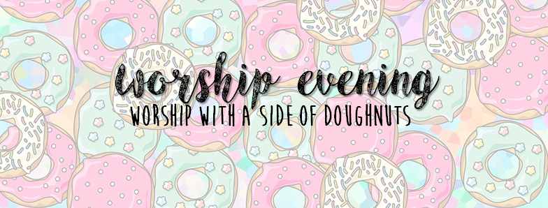Worship Evening (with a side of doughnuts)